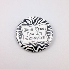 Born Free  Now I'm Expensive Pinback Button or by SpiritThings, $3.00