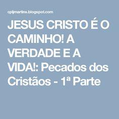 JESUS CRISTO É O CAMINHO! A VERDADE E A VIDA!: Pecados dos Cristãos - 1ª Parte