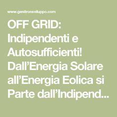 OFF GRID: Indipendenti e Autosufficienti! Dall'Energia Solare all'Energia Eolica si Parte dall'Indipendenza Energetica   Genitronsviluppo.com