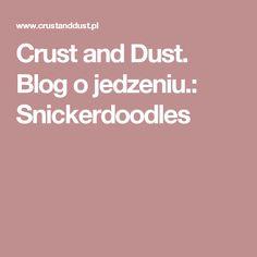 Crust and Dust. Blog o jedzeniu.: Snickerdoodles