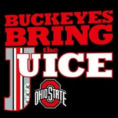 Buckeyes Bring the Juice...GO BUCKS!