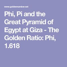 Phi, Pi and the Great Pyramid of Egypt at Giza - The Golden Ratio: Phi, 1.618