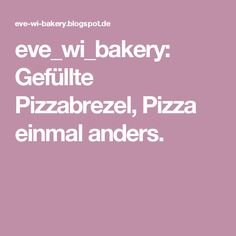 eve_wi_bakery: Gefüllte Pizzabrezel, Pizza einmal anders.