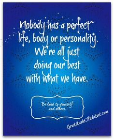 Nobody is perfect.  We are all just doing our best.  Be kind to yourself and others. #life-quote #inspirational www.GratitudeHabitat.com