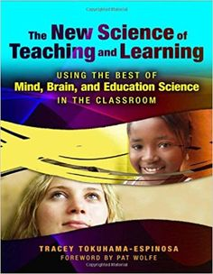 The New Science of Teaching and Learning: Using the Best of Mind, Brain, and Education Science in the Classroom: Tracey Tokuhama-Espinosa: 9780807750339: Amazon.com: Books
