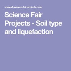 Science Fair Projects - Soil type and liquefaction