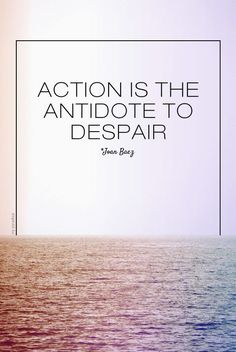 Action is the antidote to despair. Quote by Joan Baez. Photo edit by My Paradissi