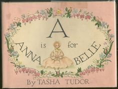 A is For Annabell by Tasha Tudor (This book started it all for me!!!! My dear Friend Anna Turner gave Maddi this book to her for her 1st birthday....it started my long search and hunt for Tasha Tudor vintage books)
