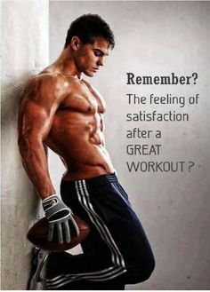 REMEMBER THIS - the feeling of satisfaction after a GREAT WOROUT