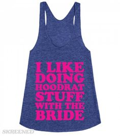 I Like Doing Hoodrat Stuff With The Bride - Hood Bride. This racerback tanktop is awesome for bachelorette parties, wedding parties, bridal parties, and bffs of brides-to-be! Perfect Wedding, Our Wedding, Dream Wedding, Always A Bridesmaid, Best Friend Wedding, Maid Of Honor, Wedding Bells, Cool Shirts, Wedding Inspiration
