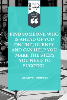 Find someone who is ahead of you on the journey and can help you make the steps you need to succeed. More Than Enough Podcast Episode 8 - FOUR Inner Challenges for New Entrepreneurs. #morethanenoughpodcast #ladymindboss #onlinebusiness #quotesforbusiness #tipsformoms #mompodcast #successstory Finding Passion, Finding Purpose In Life, Purpose Driven Life, Best Life Advice, Becoming A Life Coach, Meditation For Beginners, Law Of Attraction Tips, Find Someone Who, Work Quotes
