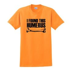 I Found This Humerus Short Sleeve T-Shirt Funny Bone Skeleton Anatomy Nursing Medical School Nurse Doctor Physician Geeky Nerdy College Humor Gag Gift Pun T-Shirt Small Tangerine