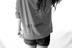 Get happy... - sweatshirt  :D