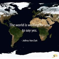 """The world is waiting for your to say yes."" -Jeffrey Van Dyk  http://theshiftnetwork.com/?utm_source=pinterest&utm_medium=social&utm_campaign=quote"