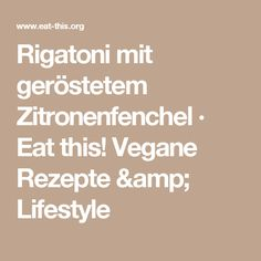 Rigatoni mit geröstetem Zitronenfenchel · Eat this! Vegane Rezepte & Lifestyle