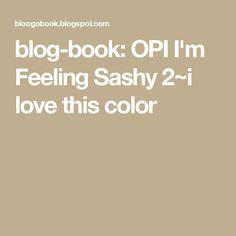 blog-book: OPI I'm Feeling Sashy 2~i love this color