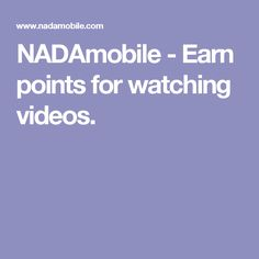 NADAmobile - Earn points for watching videos.