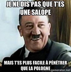 Hitler riendose - Je ne dis pas que t'es une salope Mais t'es plus facile à pénétrer que la pologne