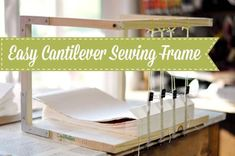 The Hows and Whys of Bookbinding with a Sewing Frame, with a tutorial on how to make your own cantilever frame by Sarah of Why not eight?