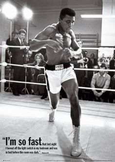 """""""I'm so fast that last night I turned off the light switch in my bedroom and was in bed before the room was dark"""". Muhammad Ali"""