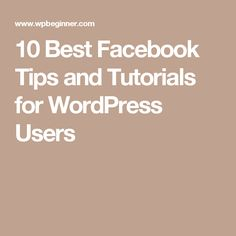 10 Best Facebook Tips and Tutorials for WordPress Users