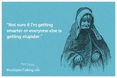 Seriously! hahaha More laughs -> shutupimtalking.com