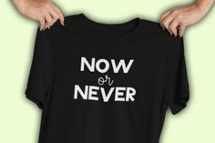 Teacher T-Shirt – Now or Never – Casual Friday Teacher T-Shirts