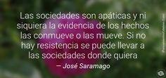 Las sociedades son apáticas y ni siquiera la evidencia de los hechos las conmueve o las mueve. Si no hay resistencia se puede llevar a las sociedades donde quiera