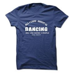 All i care about is Dancing T Shirt, Hoodie, Sweatshirt
