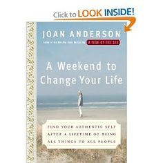 A Weekend to Change Your Life: Find your authentic self after a lifetime of being all things to all people...      just in case you have a weekend before 37 days.