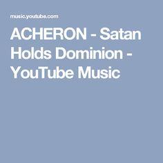 ACHERON - Satan Holds Dominion - YouTube Music