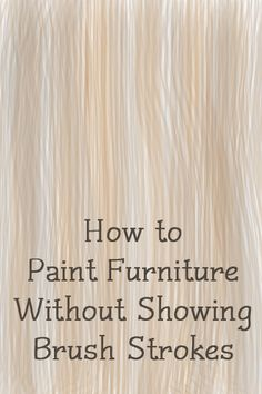How To Paint Furniture Without Showing Brush Strokes ~ This site has lots of great articles on painting furniture!