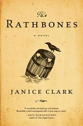 THE RATHBONES by Janice Clark...THE RATHBONES is an ambitious, mythic, and courageous tour de force that marks the debut of a dazzling new literary voice.