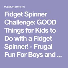 Fidget Spinner Challenge: GOOD Things for Kids to Do with a Fidget Spinner! - Frugal Fun For Boys and Girls