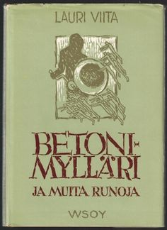 Betonimylläri ja muita runoja  by  Lauri Viita  (17 December 1916 – 22 December 1965), Finnish poet and author. -  http://fi.wikipedia.org/wiki/Lauri_Viita