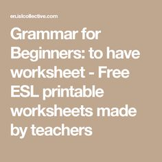 Grammar for Beginners: to have worksheet - Free ESL printable worksheets made by teachers