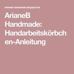 ArianeB Handmade: Handarbeitskörbchen-Anleitung