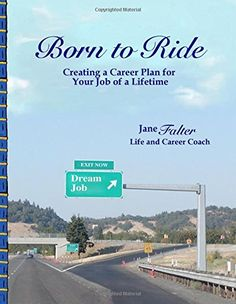 Born to Ride: Creating a Career Plan for Your Job of a Lifetime by Jane M. Falter http://www.amazon.com/dp/1508902437/ref=cm_sw_r_pi_dp_drDGvb1DKF4QV