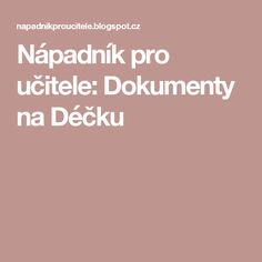 Nápadník pro učitele: Dokumenty na Déčku Play To Learn, Speech Therapy, Teaching, Education, Logos, School, Day Planners, Literatura, Dyslexia