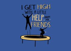 I Get High With A Little Help From My Friends T-Shirt | SnorgTees