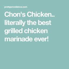 Chon's Chicken.. literally the best grilled chicken marinade ever!