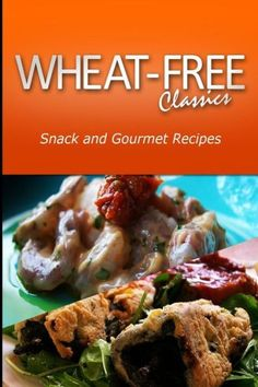Wheat-Free Classics -Snack and Gourmet Recipes