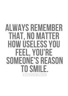 I hope so because I try my hardest to make people smile even when I'm going through a hard time.