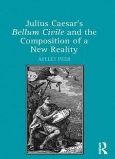 Julius Caesar's Bellum Civile And The Composition Of A New Reality free ebook