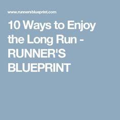 10 Ways to Enjoy the Long Run - RUNNER'S BLUEPRINT