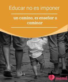 Educar no es imponer un camino, es enseñar a #caminar  #Educar a un #niño es proveerlo de #conocimientos y #emociones consolidadas que le sirvan para labrarse su propio destino. No es asignarle un sendero y decirle que por ahí es por donde debe ir.