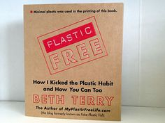 Haven't read it yet, but it seems appropriate for this pinboard!  Plastic Free by Beth Terry.  Website:  myplasticfreelife.com