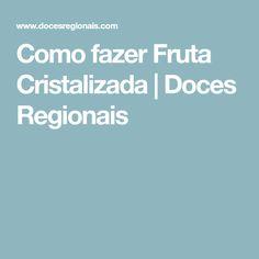 Como fazer Fruta Cristalizada | Doces Regionais