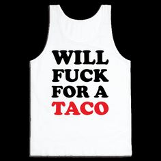 Will Fuck For A Taco Tank