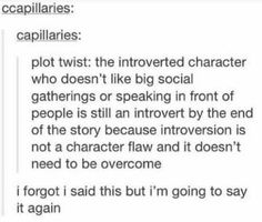 53 Pictures Only Introverts Can Truly Appreciate Bigger plot twist: the introvert becomes more introverted because people tried to 'cure' them Writing Help, Writing A Book, Writing Tips, Writing Prompts, Dialogue Prompts, Story Prompts, Faith In Humanity, My Tumblr, Writing Inspiration